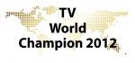 Die TV WORLD CHAMPIONS 2012 stehen fest!